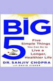 The Big Five Five Simple Things You Can Do to Live a Longer, Healthier Life, Sanjiv Chopra