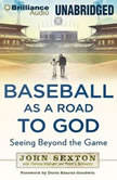 Baseball as a Road to God Seeing Beyond the Game, John Sexton