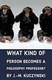 What Kind of Person Becomes a Philosophy Professor?, J.-M. Kuczynski