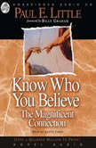 Know Who You Believe The Magnificent Connection, Paul E. Little