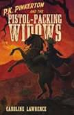 P.K. Pinkerton and the Pistol-Packing Widows, Caroline Lawrence