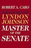 Master of the Senate The Years of Lyndon Johnson III, Robert A. Caro