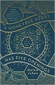 A Honeybee Heart Has Five Openings, Helen Jukes
