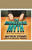 The Management Myth Why the Experts Keep Getting It Wrong, Matthew Stewart