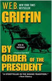 By Order of the President, W.E.B. Griffin