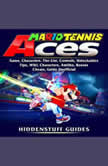 Mario Tennis Aces Game, Characters, Tier List, Controls, Unlockables, Tips, Wiki, Characters, Amiibo, Bosses, Cheats,  Guide Unofficial, HIDDENSTUFF GUIDES