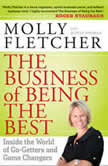The Business of Being the Best Inside the World of Go-Getters and Game Changers, Molly Fletcher