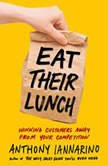 Eat Their Lunch Winning Customers Away from Your Competition, Samuel A. Iannarino