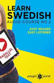 Learn Swedish Easy Reader - Easy Listener - Parallel Text - Swedish Audio Course No. 2 - The Swedish Easy Reader - Easy Audio Learning Course, Polyglot Planet