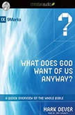 What Does God Want of Us Anyway A Quick Overview of the Whole Bible, Mark Dever