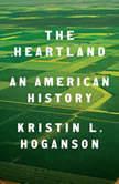 The Heartland An American History, Kristin L. Hoganson