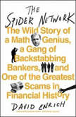 The Spider Network The Wild Story of a Math Genius, a Gang of Backstabbing Bankers, and One of the Greatest Scams in Financial History, David Enrich