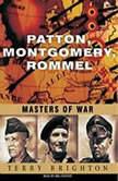 Patton, Montgomery, Rommel Masters of War, Terry Brighton