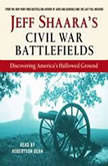 Jeff Shaara's Civil War Battlefields Discovering America's Hallowed Ground, Jeff Shaara