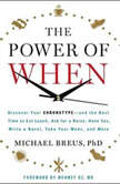The Power of When Discover Your Chronotype--and the Best Time to Eat Lunch, Ask for a Raise, Have Sex, Write a Novel, Take Your Meds, and More, Michael Breus,