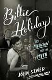 Billie Holiday The Musician and the Myth, John Szwed