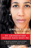 My Grandfather Would Have Shot Me A Black Woman Discovers Her Familys Nazi Past, Jennifer Teege; Nikola Sellmair