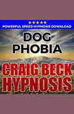 Dog Phobia: Hypnosis Downloads, Craig Beck