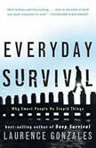 Everyday Survival Why Smart People Do Stupid Things, Laurence Gonzales