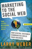 Marketing to the Social Web How Digital Customer Communities Build Your Business, Larry Weber