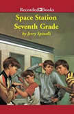 Space Station Seventh Grade The Newbery Award-Winning Author of Maniac Magee, Jerry Spinelli