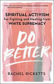 Do Better Spiritual Activism for Fighting and Healing from White Supremacy, Rachel Ricketts