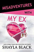 Misadventures with My Ex, Shayla Black