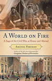 A World on Fire Britain's Crucial Role in the American Civil War, Amanda Foreman