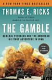 The Gamble General David Petraeus and the American Military Adventure in Iraq, 2006-2008, Thomas E. Ricks