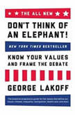 The All New Don't Think of an Elephant! Know Your Values and Frame the Debate, George Lakoff