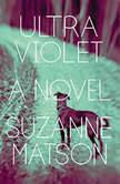 Ultraviolet A Novel, Suzanne Matson