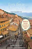 Every Day in Tuscany Seasons of an Italian Life, Frances Mayes