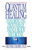 Quantum Healing Exploring the Frontiers of Mind/Body Medicine, Deepak Chopra, M.D.