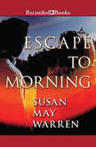 Escape to Morning, Susan May Warren
