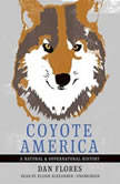 Coyote America A Natural and Supernatural History, Dan Flores