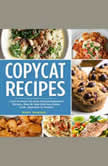 COPYCAT RECIPES Cook At Home The Most Famous Restaurant Recipes, Step By Step Delicious Dishes From Appetizer To Dessert, Mary Nabors