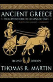 Ancient Greece, Second Edition From Prehistoric to Hellenistic Times, Thomas R.  Martin