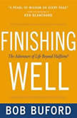 Finishing Well The Adventure of Life Beyond Halftime, Bob P. Buford