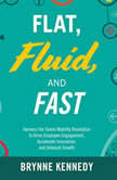 Flat, Fluid, and Fast Harness the Talent Mobility Revolution to Drive Employee Engagement, Accelerate Innovation, and Unleash Growth, Brynne S. Kennedy