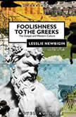 Foolishness to the Greeks The Gospel and Western Culture, Lesslie Newbigin