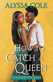 How to Catch a Queen Runaway Royals, Alyssa Cole