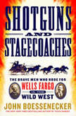 Shotguns and Stagecoaches The Brave Men Who Rode for Wells Fargo in the Wild West, John Boessenecker