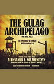 The Gulag Archipelago Volume l: The Prison Industry and Perpetual Motion, Aleksandr I. Solzhenitsyn