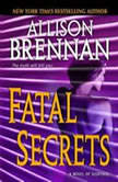 Fatal Secrets A Novel of Suspense, Allison Brennan