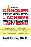 How to Conquer Test Anxiety and Achieve Higher Scores on Any Exam, Neil Fiore