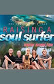 Raising a Soul Surfer One Family's Epic Tale, Cheri Hamilton