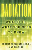 Radiation What It Is, What You Need to Know, Robert Peter Gale