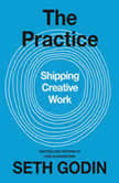 The Practice Shipping Creative Work, Seth Godin