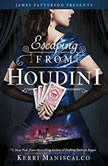 Escaping From Houdini, Kerri Maniscalco