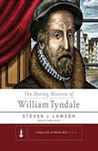 The Daring Mission of William Tyndale, Steven J. Lawson